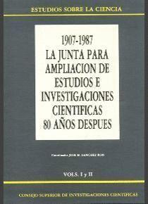 LA JUNTA PARA LA AMPLIACIÓN DE ESTUDIOS E INVESTIGACIONES CIENTÍFICAS 80 AÑOS DESPUÉS (1907-1987) (2