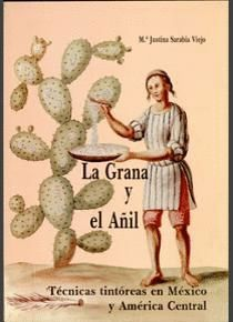 LA GRANA Y EL AÑIL TÉCNICAS TINTÓREAS EN MÉXICO Y AMÉRICA CENTRAL