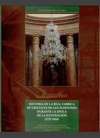 HISTORIA DE LA REAL FÁBRICA DE CRISTALES DE SAN ILDEFONSO DURANTE LA ÉPOCA DE LA ILUSTRACIÓN (1727-1
