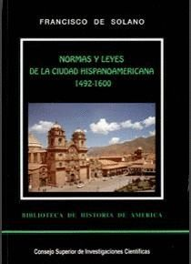 NORMAS Y LEYES DE LA CIUDAD HISPANOAMERICANA. VOL. I (1492-1600)
