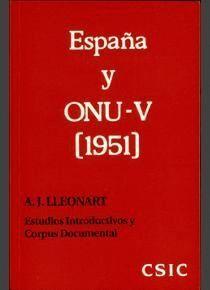 ESPAÑA Y ONU. LA CUESTIÓN ESPAÑOLA. TOMO V (1951). ESTUDIOS INTRODUCTIVOS Y CORPUS DOCUMENTAL