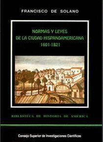 NORMAS Y LEYES DE LA CIUDAD HISPANOAMERICANA. VOL. II (1601-1821)