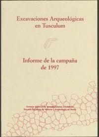 EXCAVACIONES ARQUEÓLOGICAS EN TUSCULUM, INFORME DE LA CAMPAÑA DE 1997
