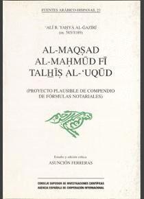 AL-MAQSAD AL-MAHMUD FI TALHIS AL UQUD (PROYECTO PLAUSIBLE DE COMPENDIO DE FÓRMULAS NOTARIALES)