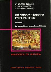IMPERIOS Y NACIONES EN EL PACÍFICO. VOL. I. LA FORMACIÓN DE UNA COLONIA: FILIPINAS