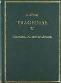 TRAGEDIAS. VOL. V. HERACLES. IFIGENIA EN ÁULIDE