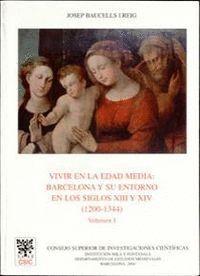 VIVIR EN LA EDAD MEDIA: BARCELONA Y SU ENTORNO EN LOS SIGLOS XIII Y XIV (1200-1344). VOL. I
