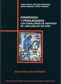 PODEROSOS Y PRIVILEGIADOS LOS CABALLEROS DE SANTIAGO DE JAÉN (SIGLOS XVI-XVIII)