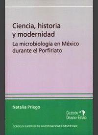 CIENCIA, HISTORIA Y MODERNIDAD LA MICROBIOLOGA EN MÉXICO DURANTE EL PORFIRIATO