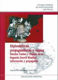DIPLOMÁTICOS, PROPAGANDISTAS Y ESPAS ESTADOS UNIDOS Y ESPAÑA EN LA SEGUNDA GUERRA MUNDIAL : INFORMA