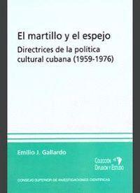 EL MARTILLO Y EL ESPEJO DIRECTRICES DE LA POLTICA CULTURAL CUBANA (1959-1976)