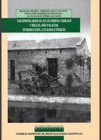 LOS EPISTOLARIOS DE JULIÁN RIBERA TARRAGÓ Y MIGUEL ASN PALACIOS INTRODUCCIÓN, CATÁLOGO E NDICES