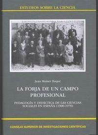 LA FORJA DE UN CAMPO PROFESIONAL PEDAGOGA Y DIDÁCTICA DE LAS CIENCIAS SOCIALES EN ESPAÑA (1900-1970