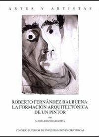 ROBERTO FERNÁNDEZ BALBUENA LA FORMACIÓN ARQUITECTÓNICA DE UN PINTOR