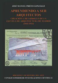 APRENDIENDO A SER ARQUITECTOS CREACIÓN Y DESARROLLO DE LA ESCUELA DE ARQUITECTURA DE MADRID (1844-19