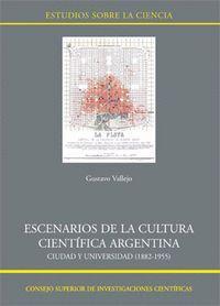 ESCENARIOS DE LA CULTURA CIENTFICA ARGENTINA CIUDAD Y UNIVERSIDAD (1882-1955)