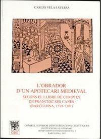 L´OBRADOR D´UN APOTECARI MEDIEVAL SEGONS EL LLIBRE DE COMPTES DE FRANCESC SES CANES (BARCELONA 1378-