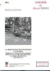 LA ARQUEOLOGA DE LOS ESPACIOS CULTIVADOS TERRAZAS Y EXPLOTACIÓN AGRARIA ROMANA EN UN ÁREA DE MONTAÑ