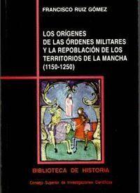 LOS ORGENES DE LAS ÓRDENES MILITARES Y LA REPOBLACIÓN DE LOS TERRITORIOS DE LA MANCHA (1150-1250)