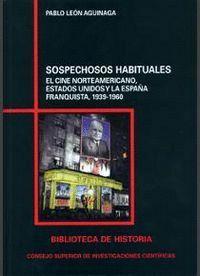 SOSPECHOSOS HABITUALES EL CINE NORTEAMERICANO, ESTADOS UNIDOS Y LA ESPAÑA FRANQUISTA, 1939-1960