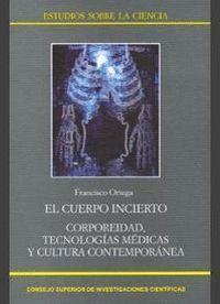 EL CUERPO INCIERTO CORPOREIDAD, TECNOLOGAS MÉDICAS Y CULTURA CONTEMPORÁNEA
