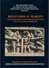 RELEGADOS AL MARGEN MARGINALIDAD Y ESPACIOS MARGINALES EN LA CULTURA MEDIEVAL