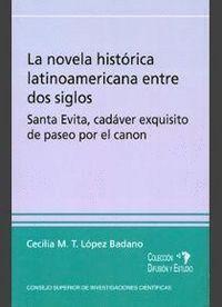 LA NOVELA HISTÓRICA LATINOAMERICANA ENTRE DOS SIGLOS SANTA EVITA, CADÁVER EXQUISITO DE PASEO POR EL