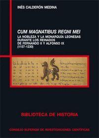 CUM MAGNATIBUS REGNI MEI (1157-1230) LA NOBLEZA Y LA MONARQUA LEONESAS DURANTE LOS REINADOS DE FERN