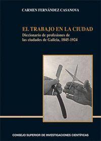 EL TRABAJO EN LA CIUDAD DICCIONARIO DE PROFESIONES DE LAS CIUDADES DE GALICIA, 1845-1924