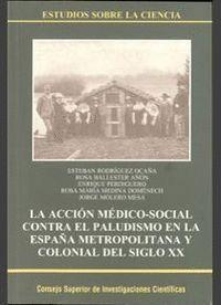 LA ACCIÓN MÉDICO-SOCIAL CONTRA EL PALUDISMO EN LA ESPAÑA METROPOLITANA Y COLONIAL DEL SIGLO XX