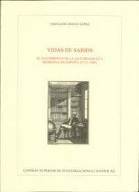 VIDAS DE SABIOS (1733-1848) EL NACIMIENTO DE LA AUTOBIOGRAFA MODERNA EN ESPAÑA