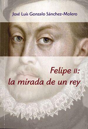 FELIPE II: LA MIRADA DE UN REY