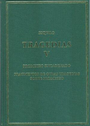 TRAGEDIAS, V: PROMETEO ENCADENADO; FRAGMENTOS DE OTRAS TRAGEDIAS SOBRE PROMETEO