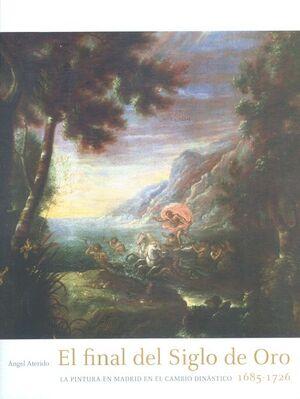 EL FINAL DEL SIGLO DE ORO: LA PINTURA EN MADRID EN EL CAMBIO DINÁSTICO 1685-1726