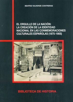 EL ORGULLO DE LA NACIÓN: LA CREACIÓN DE LA IDENTIDAD NACIONAL EN LAS CONMEMORACIONES CULTURALES ESPAÑOLAS (1875-1905)