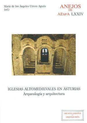 IGLESIAS ALTOMEDIEVALES EN ASTURIAS: ARQUEOLOGÍA Y ARQUITECTURA