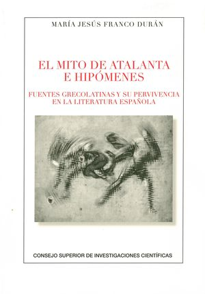EL MITO DE ATALANTA E HIPÓMENES. FUENTES GRECOLATINAS Y SU SUPERVIVENCIA EN LA LITERATURA ESPAÑOLA