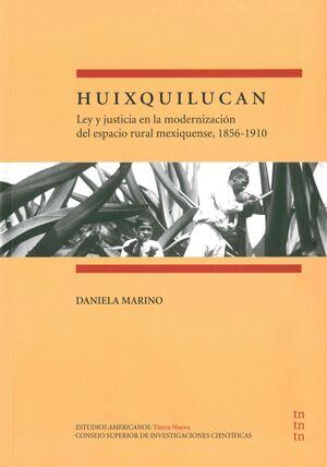 HUIXQUILUCAN: LEY Y JUSTICIA EN LA MODERNIZACIÓN DEL ESPACIO RURAL MEXIQUENSE, 1856-1910
