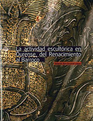 LA ACTIVIDAD ESCULTÓRICA EN OURENSE, DEL RENACIMIENTO AL BARROCO