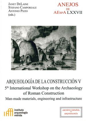 ARQUEOLOGÍA DE LA CONSTRUCCIÓN V: MAN-MADE MATERIALS, ENGINEERING AND INFRASTRUCTURE