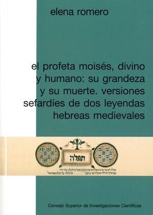 EL PROFETA MOISÉS, DIVINO Y HUMANO: SU GRANDEZA Y SU MUERTE. VERSIONES SEFARDÍES DE DOS LEYENDAS HEBREAS MEDIEVALES