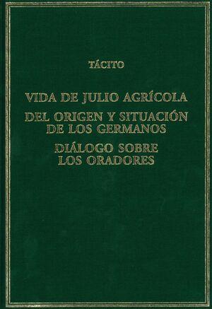 VIDA DE JULIO AGRÍCOLA / DEL ORIGEN Y SITUACIÓN DE LOS GERMANOS / DIÁLOGO SOBRE LOS ORADORES