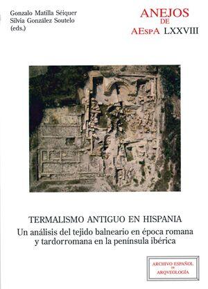 TERMALISMO ANTIGUO EN HISPANIA: UN ANÁLISIS DEL TEJIDO BALNEARIO EN ÉPOCA ROMANA Y TARDORROMANA EN LA PENÍNSULA IBÉRICA