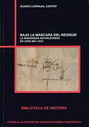 BAJO LA MÁSCARA DEL REGNUM: LA MONARQUÍA ASTURLEONESA EN LEÓN (854-1037)