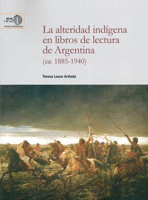 LA ALTERIDAD INDÍGENA EN LIBROS DE LECTURA DE ARGENTINA (CA. 1885-1940)
