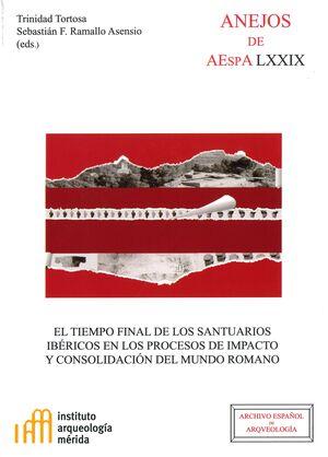 EL TIEMPO FINAL DE LOS SANTUARIOS IBÉRICOS EN LOS PROCESOS DE IMPACTO Y CONSOLIDACIÓN DEL MUNDO ROMANO