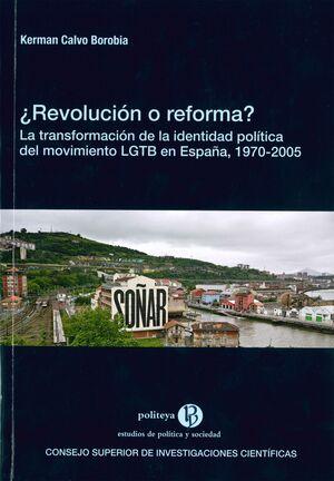 ¿REVOLUCIÓN O REFORMA? LA TRANSFORMACIÓN DE LA IDENTIDAD POLÍTICA DEL MOVIMIENTO LGTB EN ESPAÑA, 1970-2005