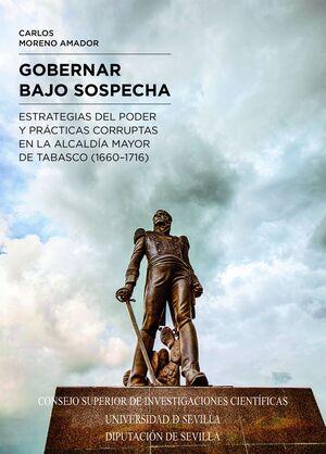 GOBERNAR BAJO SOSPECHA: ESTRATEGIAS DEL PODER Y PRÁCTICAS CORRUPTAS EN LA ALCALDÍA MAYOR DE TABASCO (1660-1716)