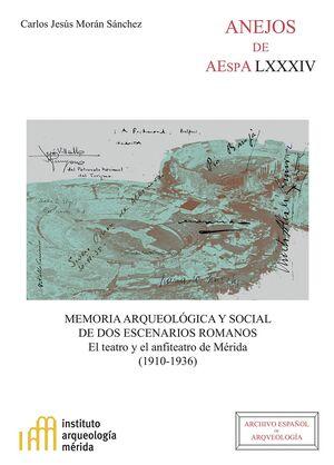 MEMORIA ARQUEOLÓGICA Y SOCIAL DE DOS ESCENARIOS ROMANOS: EL TEATRO Y EL ANFITEATRO DE MÉRIDA (1910-1936)