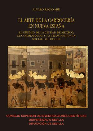 EL ARTE DE LA CARROCERÍA EN NUEVA ESPAÑA: EL GREMIO DE LA CIUDAD DE MÉXICO, SUS ORDENANZAS Y LA TRASCENDENCIA SOCIAL DEL COCHE
